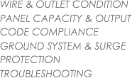 WIRE & OUTLET CONDITION PANEL CAPACITY & OUTPUT CODE COMPLIANCE GROUND SYSTEM & SURGE PROTECTION TROUBLESHOOTING